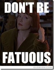 Don't Be Fatuous